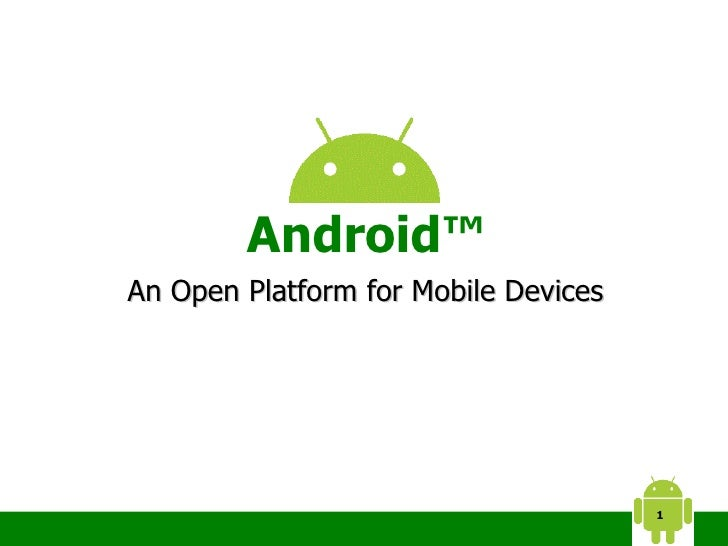 Android™ An Open Platform for Mobile Devices