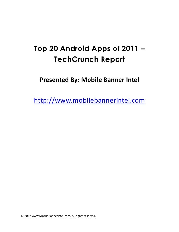 Top 20 Android Apps of 2011 –              TechCrunch Report             Presented By: Mobile Banner Intel         http://...
