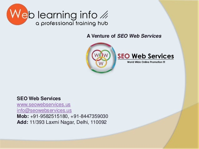 A Venture of SEO Web Services SEO Web Services www.seowebservices.us info@seowebservices.us Mob: +91-9582515180, +91-84473...