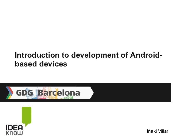 Introduction to development of Android-based devices                                  Iñaki Villar