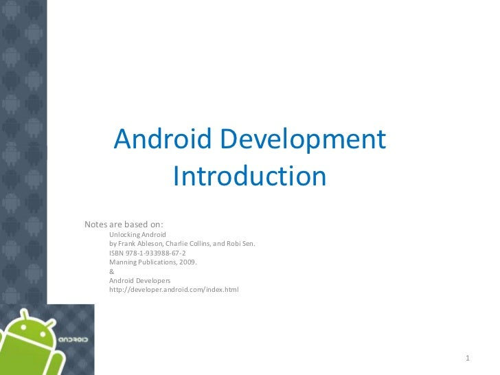 Android Development           IntroductionNotes are based on:      Unlocking Android      by Frank Ableson, Charlie Collin...