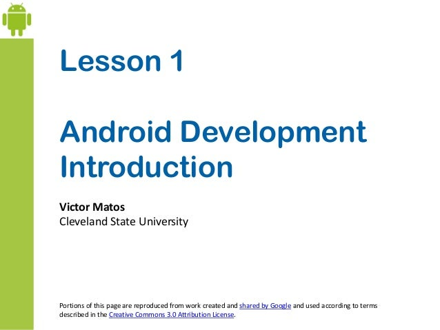 Lesson 1 Android Development Introduction Victor Matos Cleveland State University Portions of this page are reproduced fro...