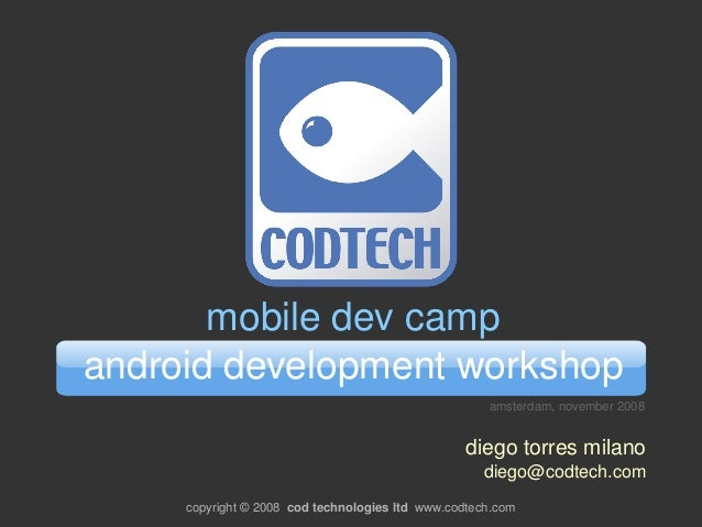 copyright © 2008  cod technologies ltd  www.codtech.com mobile dev camp android development workshop diego torres milano d...