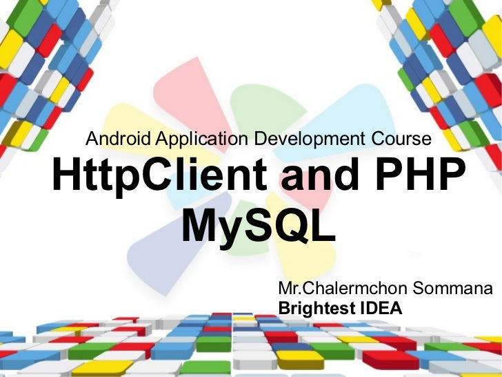 Android Application Development CourseHttpClient and PHP      MySQL                      Mr.Chalermchon Sommana           ...