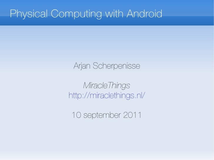 Physical Computing with  Android Arjan Scherpenisse MiracleThings http://miraclethings.nl/ 10 september 2011