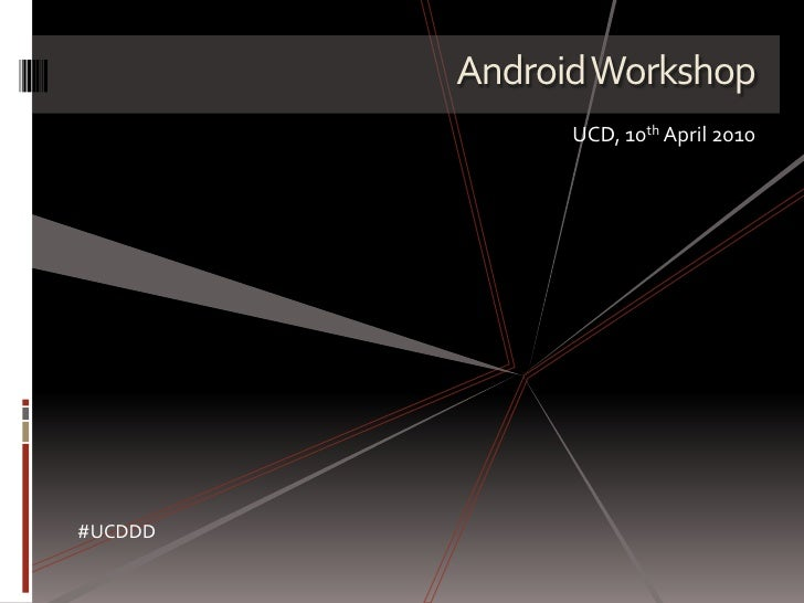 UCD Android Workshop