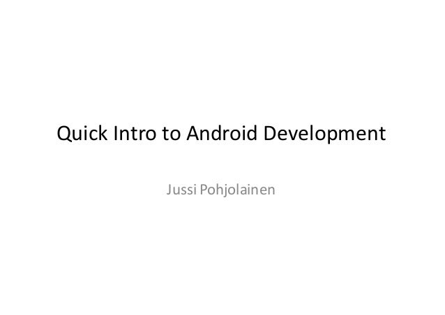Quick Intro to Android Development Jussi Pohjolainen