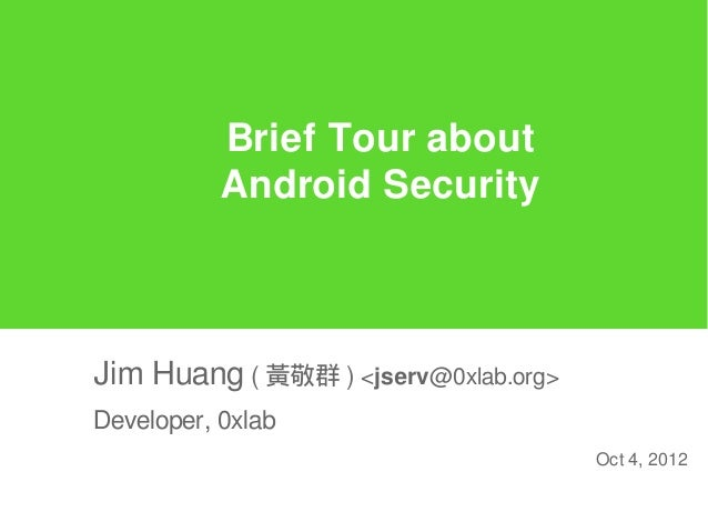Brief Tour about           Android SecurityJim Huang ( 黃敬群 ) <jserv@0xlab.org>Developer, 0xlab                            ...