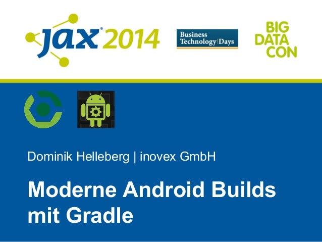 Dominik Helleberg | inovex GmbH Moderne Android Builds mit Gradle