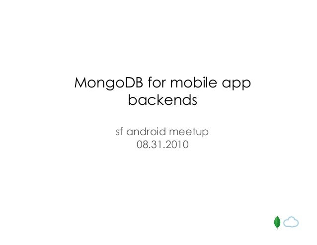 MongoDB for mobile app backends sf android meetup 08.31.2010