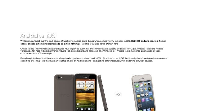 Android vs. iOSWhile using Android over the past couple of weeks i've noticed some things when comparing my top apps to iO...