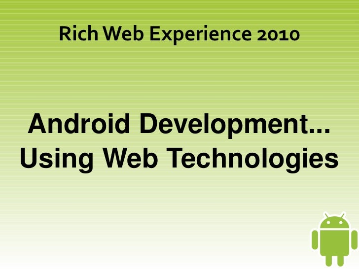 Rich Web Experience 2010AndroidDevelopment...UsingWebTechnologies