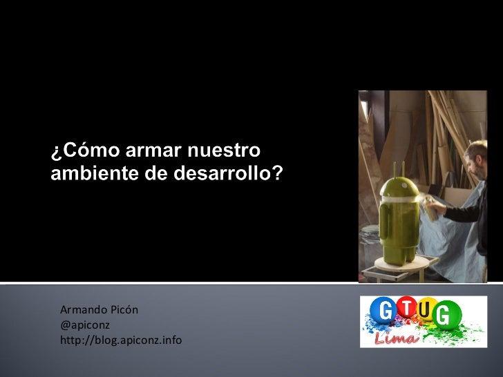 Armando Picón  @apiconz http://blog.apiconz.info