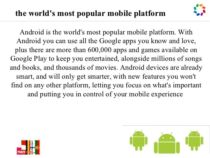 the worlds most popular mobile platform   Android is the worlds most popular mobile platform. With  Android you can use al...