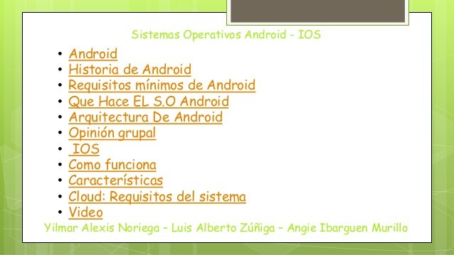Sistemas Operativos Android - IOS Yilmar Alexis Noriega – Luis Alberto Zúñiga – Angie Ibarguen Murillo • Android • Histori...