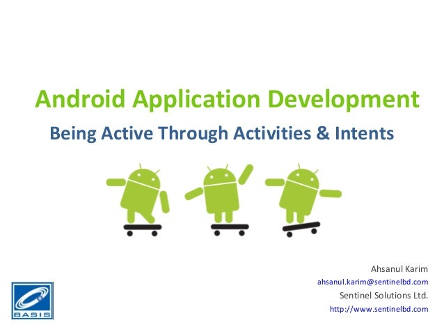 Android Application Development Being Active Through Activities & Intents                                             Ahsa...