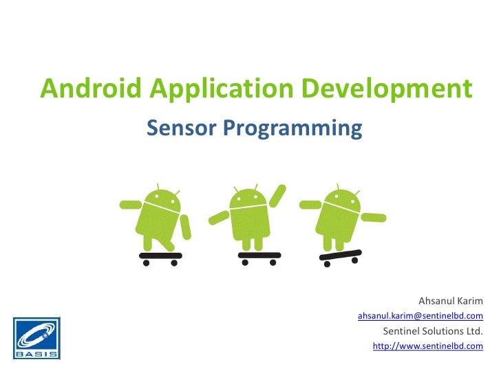 Android Application Development       Sensor Programming                                      Ahsanul Karim               ...
