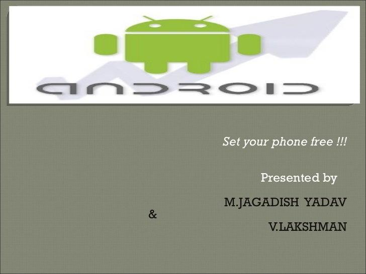 Set your phone free !!!           Presented by    M.JAGADISH YADAV&            V.LAKSHMAN
