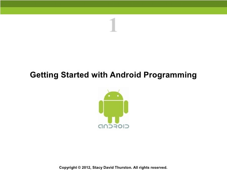 1Getting Started with Android Programming       Copyright © 2012, Stacy David Thurston. All rights reserved.