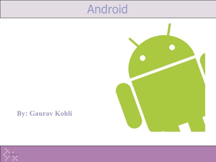 Android By: Gaurav Kohli