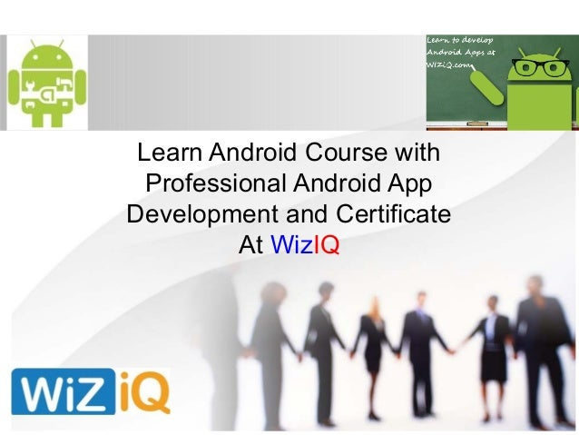 Learn Android Course with Professional Android App Development and Certificate At WizIQ