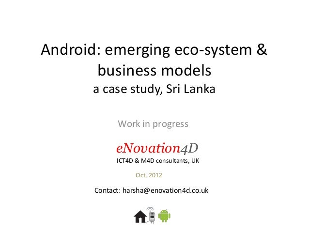 Android: emerging eco-system &       business models      a case study, Sri Lanka             Work in progress            ...
