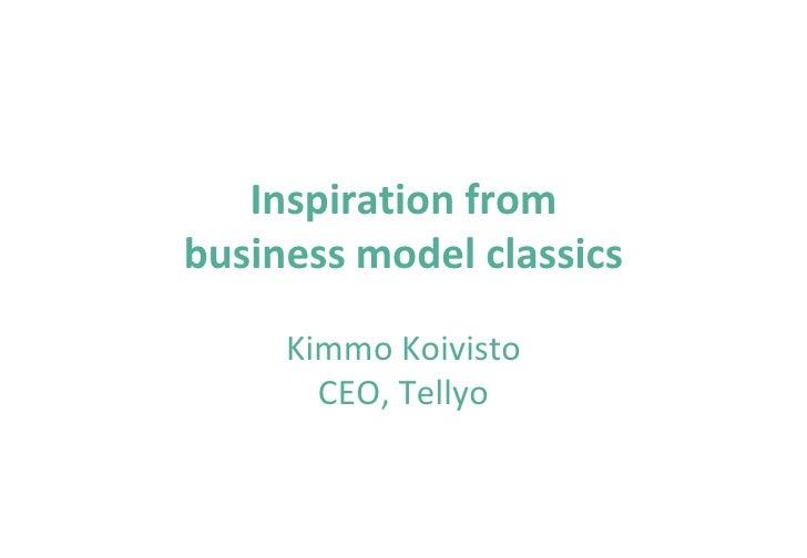 Inspiration frombusiness model classics     Kimmo Koivisto       CEO, Tellyo