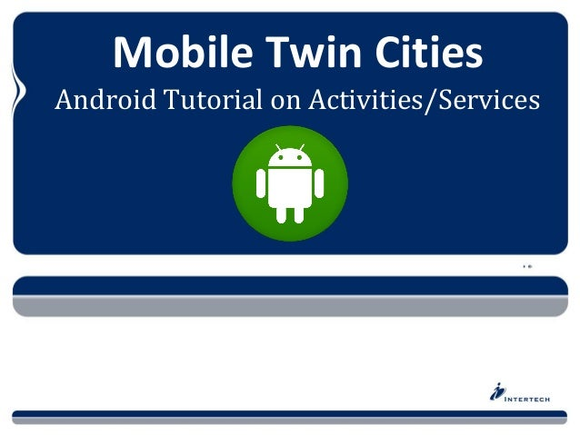 Mobile Twin Cities Android Tutorial on Activities/Services