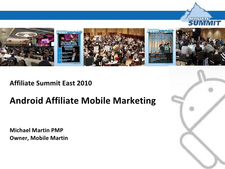 Affiliate Summit East 2010 Android Affiliate Mobile Marketing  Michael Martin PMP Owner, Mobile Martin