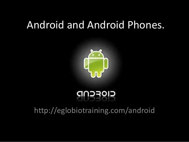 Android and Android Phones. http://eglobiotraining.com/android