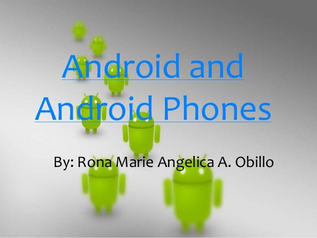 Android andAndroid Phones By: Rona Marie Angelica A. Obillo