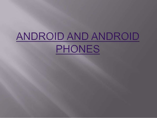    Android is the worlds most popular mobile    platform. With Android you can use all the    Google apps you know and lo...