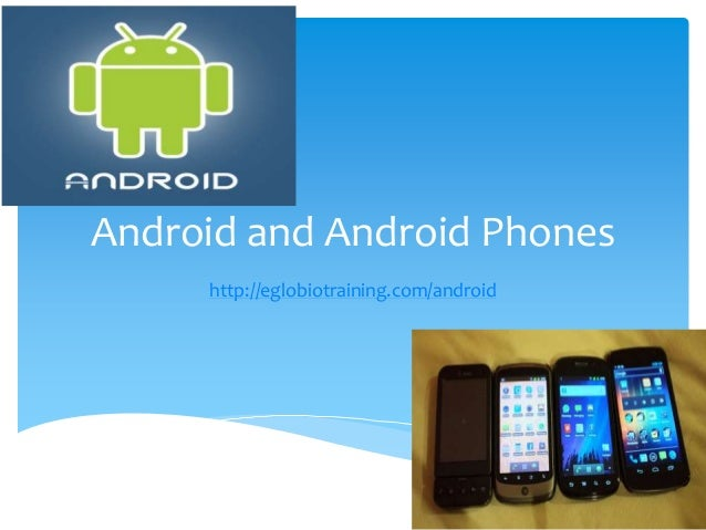 Android and Android Phones     http://eglobiotraining.com/android