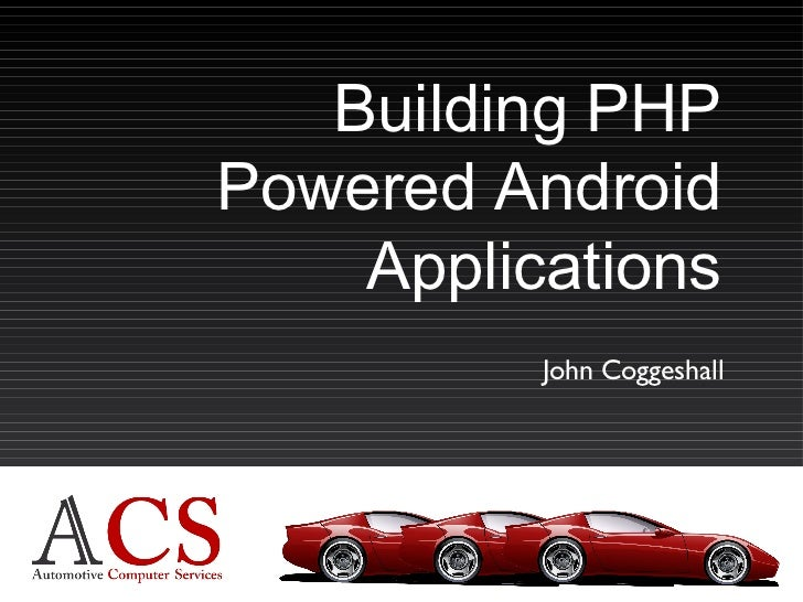 Building PHP Powered Android Applications John Coggeshall