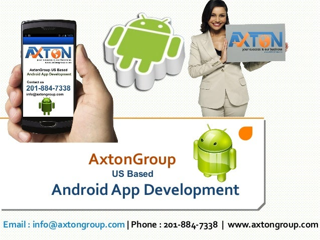 AxtonGroup US Based  Android App Development Email : info@axtongroup.com   Phone : 201-884-7338   www.axtongroup.com