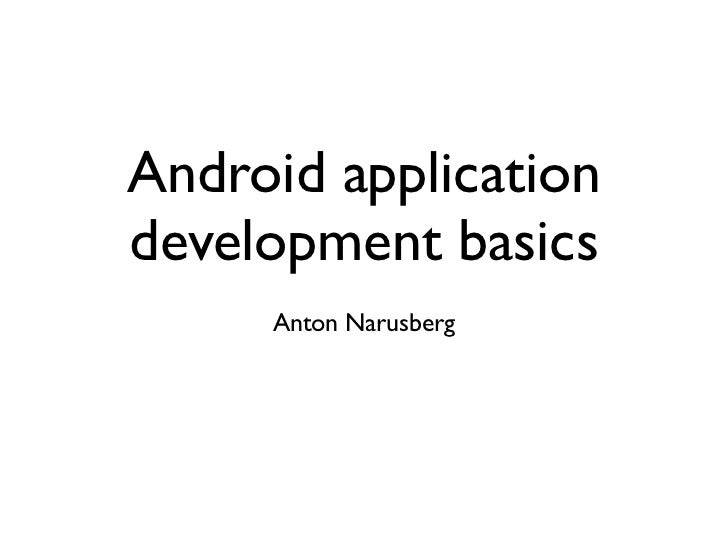 Android applicationdevelopment basics     Anton Narusberg