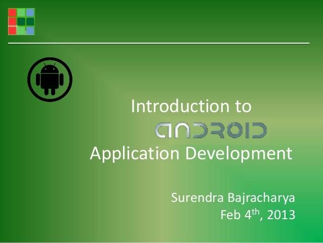 Introduction toApplication Development         Surendra Bajracharya                Feb 4th, 2013