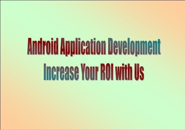 Android application development_increase_your_roi_with_us