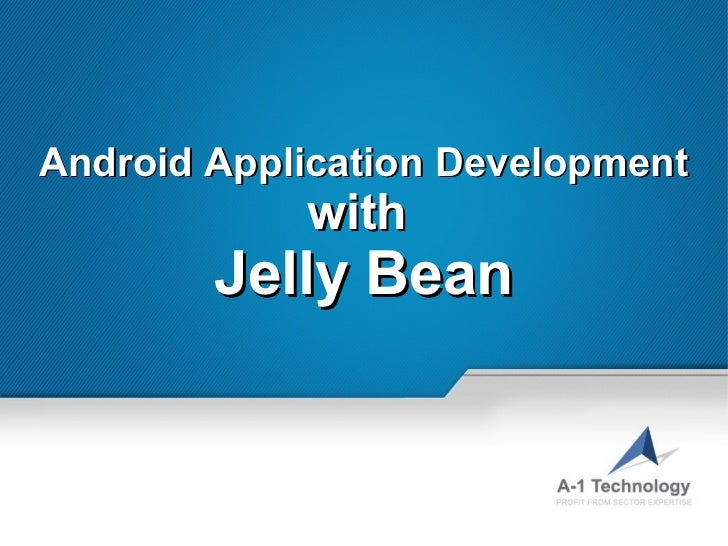 Android Application Development            with        Jelly Bean