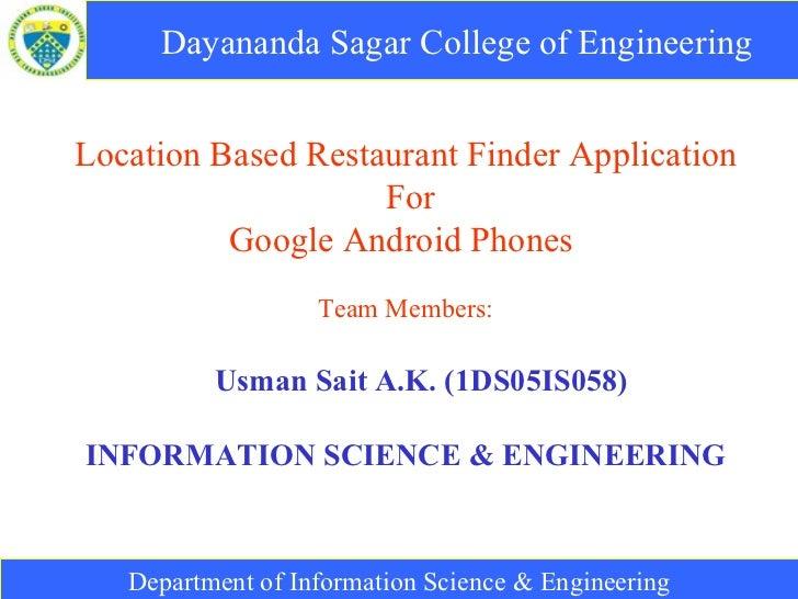 Dayananda Sagar College of Engineering   Location Based Restaurant Finder Application For Google Android Phones  Team Memb...