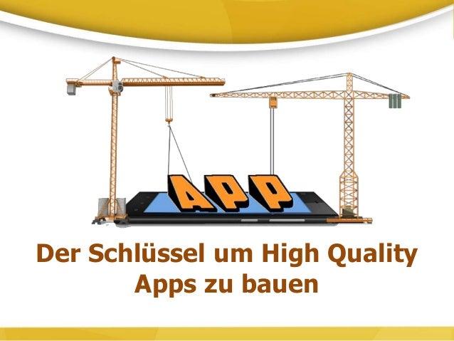 Der Schlüssel um High Quality Apps zu bauen