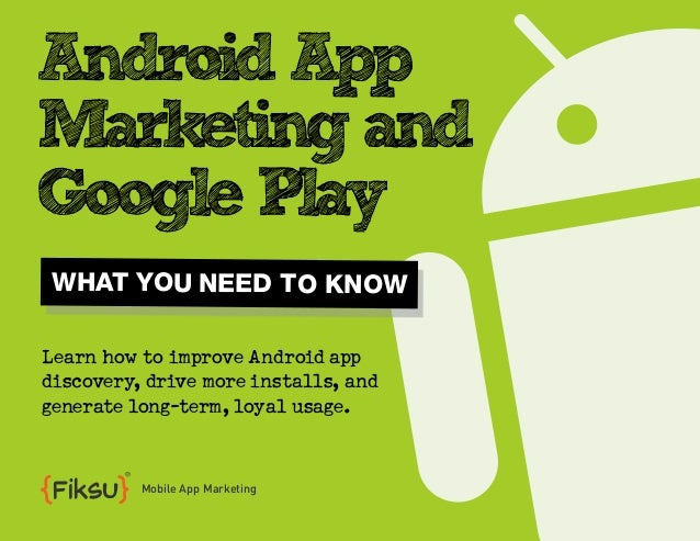 Android AppMarketing andGoogle Play WHAT YOU NEED TO KNOWLearn how to improve Android appdiscovery, drive more installs, a...