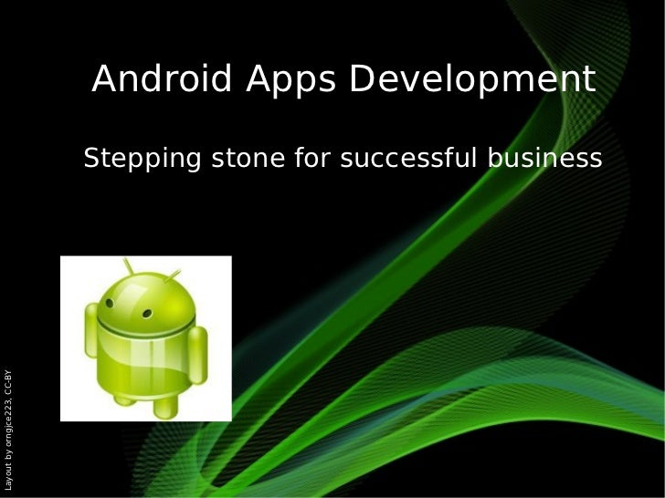 Android Apps Development                              Stepping stone for successful businessLayout by orngjce223, CC-BY