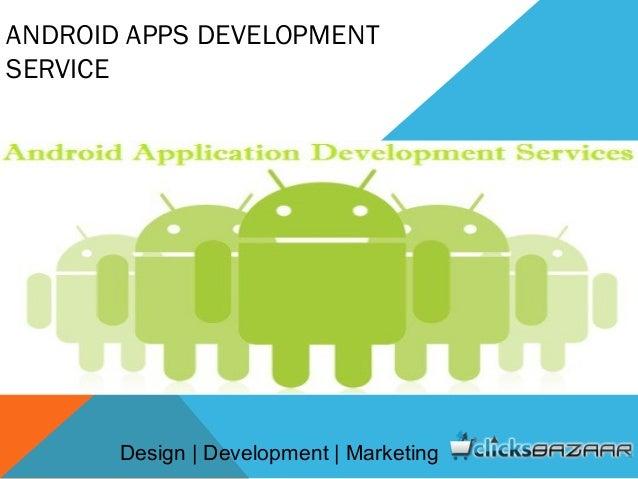 ANDROID APPS DEVELOPMENT SERVICE Design | Development | Marketing