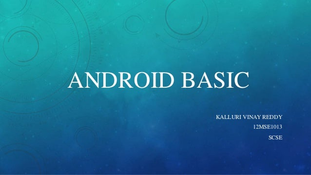 ANDROID BASIC KALLURI VINAY REDDY 12MSE1013 SCSE