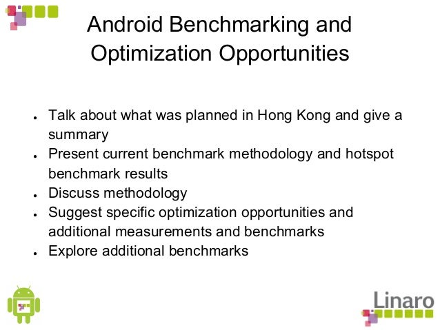Android Benchmarking and Optimization Opportunities ● Talk about what was planned in Hong Kong and give a summary ● Presen...