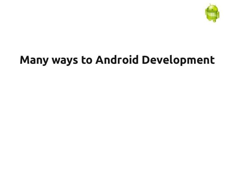 Many ways to Android Development