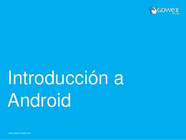 www.gowexmobile.com Introducción a Android