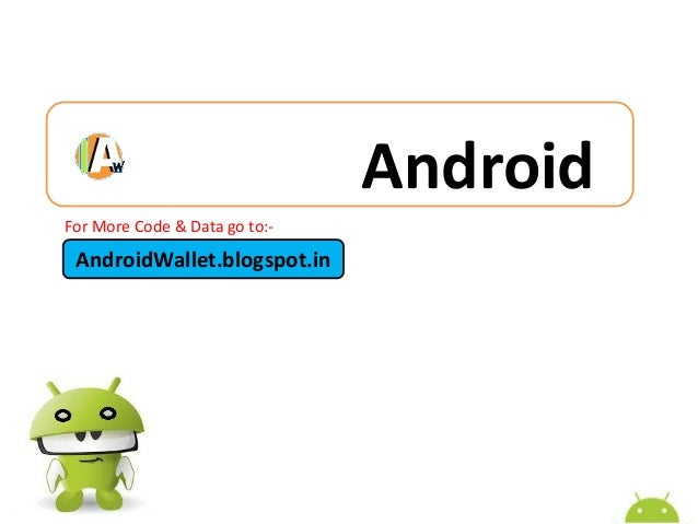 Android For More Code & Data go to:-  AndroidWallet.blogspot.in
