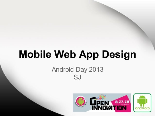 Mobile Web App Design Android Day 2013 SJ